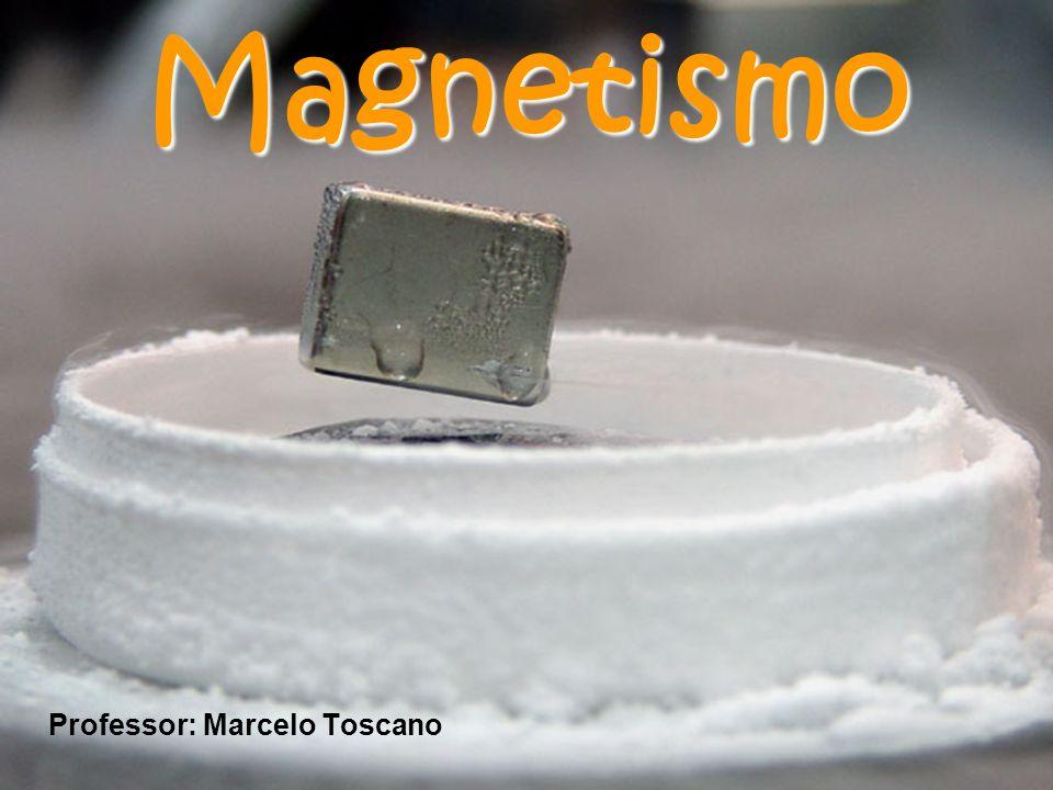 Magnetismo Professor: Marcelo Toscano