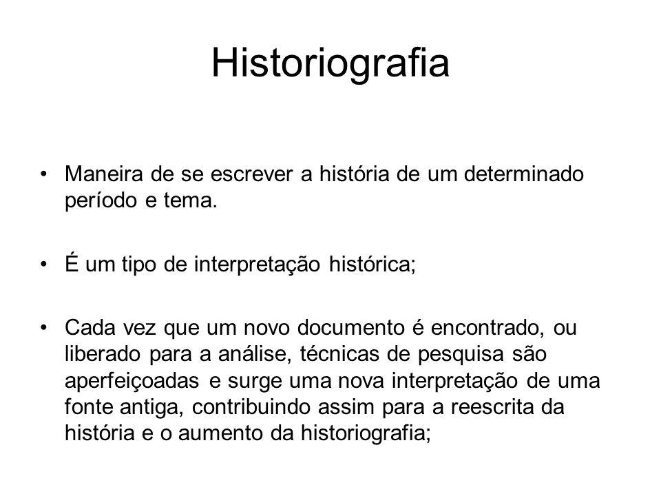 Historiografia Maneira de se escrever a história de um determinado período e tema. É um tipo de interpretação histórica;