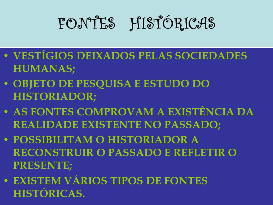 FONTES HISTÓRICAS VESTÍGIOS DEIXADOS PELAS SOCIEDADES HUMANAS;