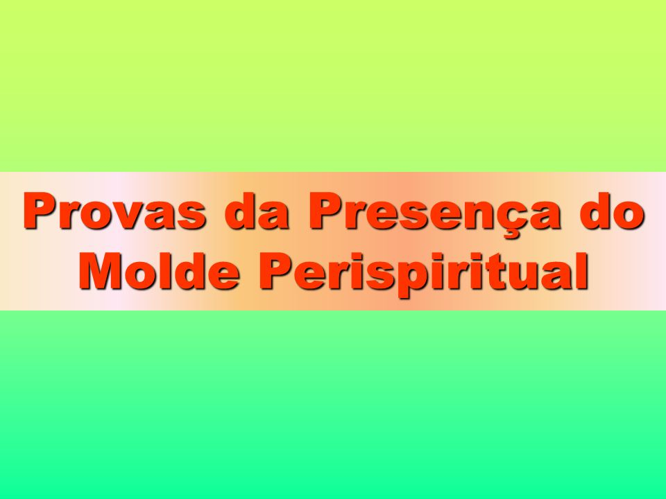 Provas da Presença do Molde Perispiritual