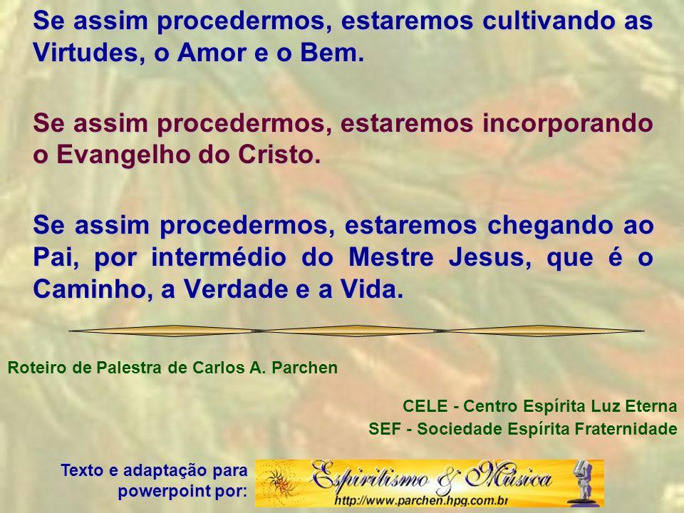 Se assim procedermos, estaremos incorporando o Evangelho do Cristo.