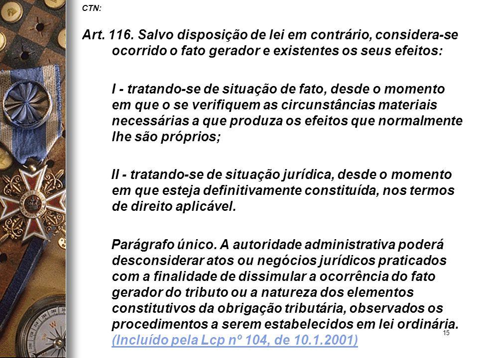 CTN: Art. 116. Salvo disposição de lei em contrário, considera-se ocorrido o fato gerador e existentes os seus efeitos: