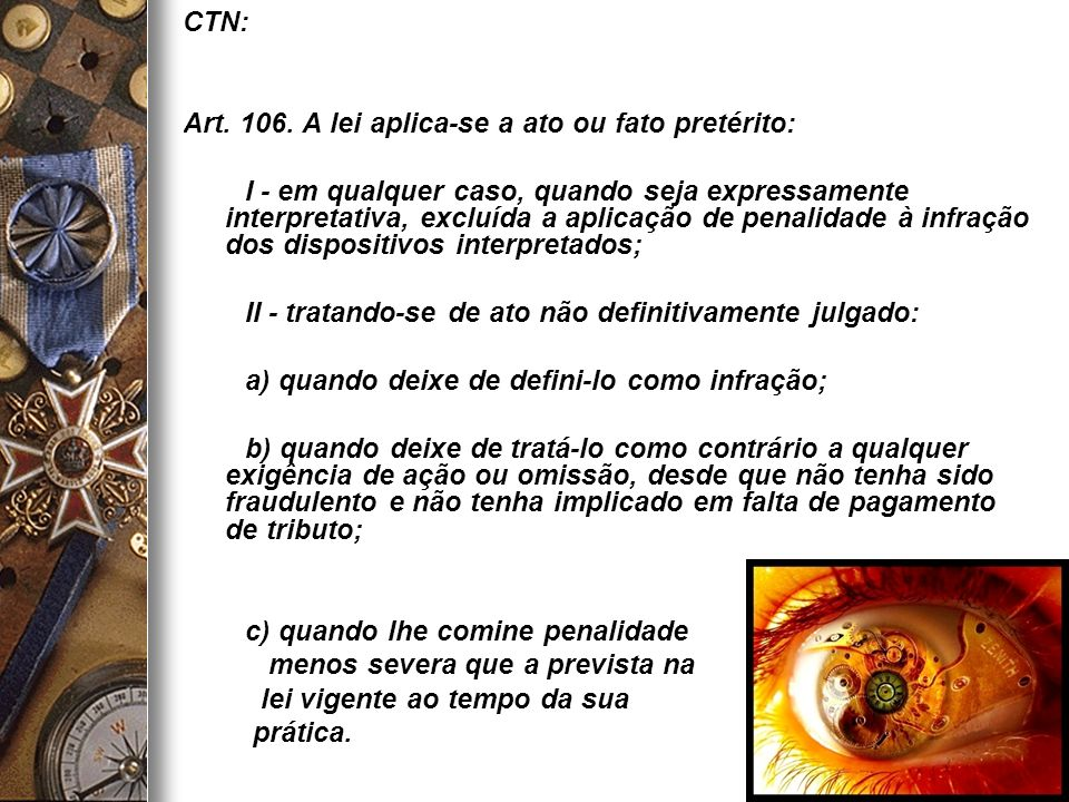 CTN: Art. 106. A lei aplica-se a ato ou fato pretérito: