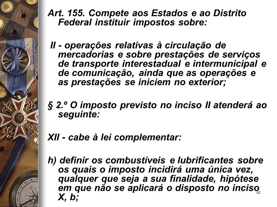 Art. 155. Compete aos Estados e ao Distrito Federal instituir impostos sobre: