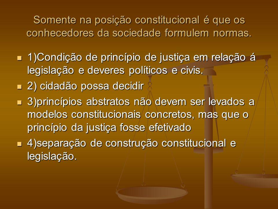 Somente na posição constitucional é que os conhecedores da sociedade formulem normas.