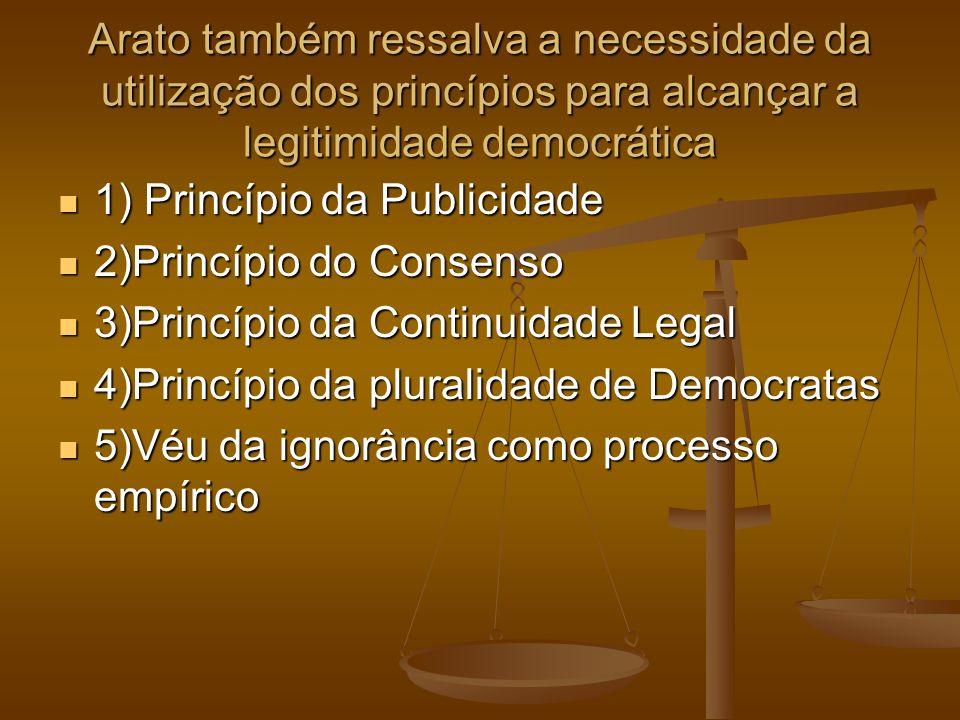 Arato também ressalva a necessidade da utilização dos princípios para alcançar a legitimidade democrática
