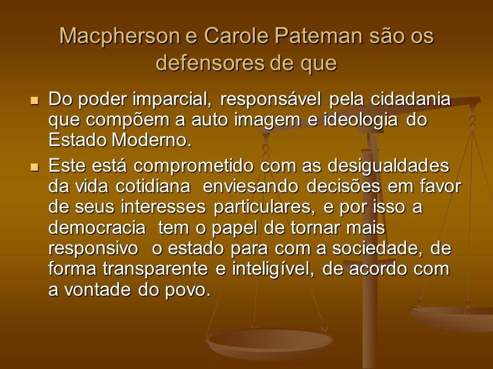 Macpherson e Carole Pateman são os defensores de que