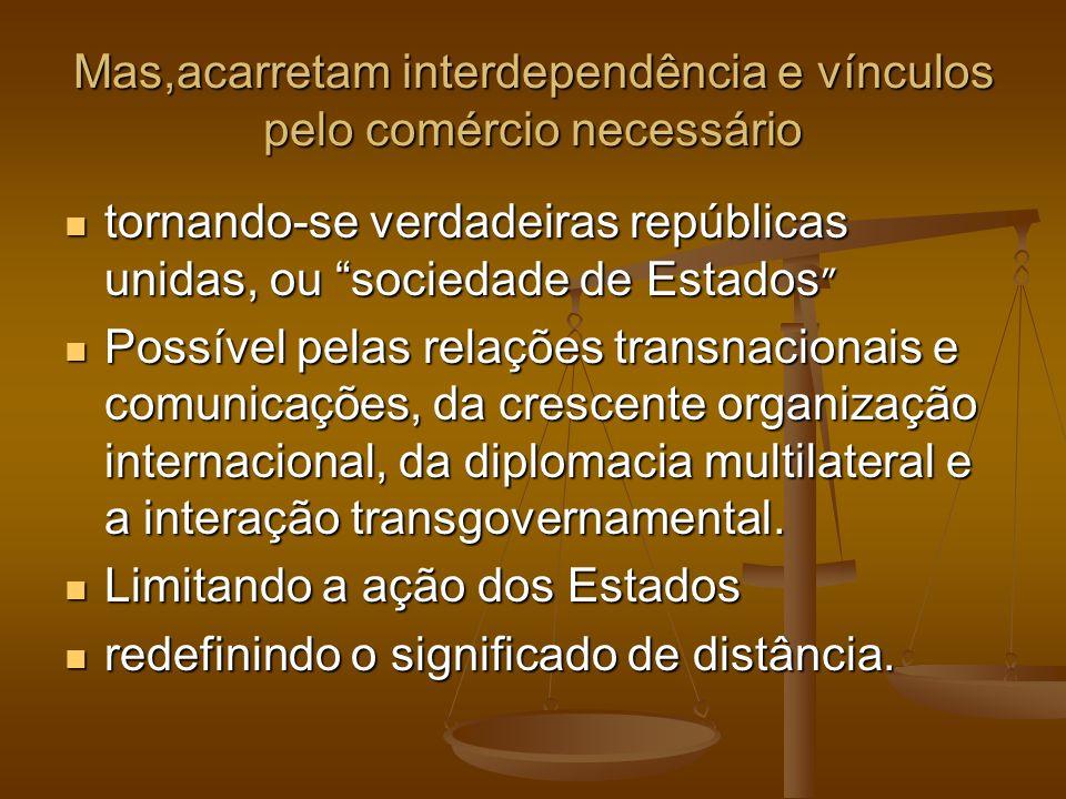 Mas,acarretam interdependência e vínculos pelo comércio necessário