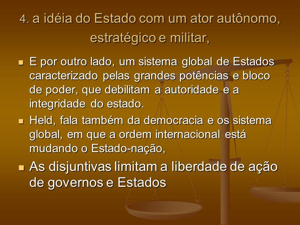 4. a idéia do Estado com um ator autônomo, estratégico e militar,