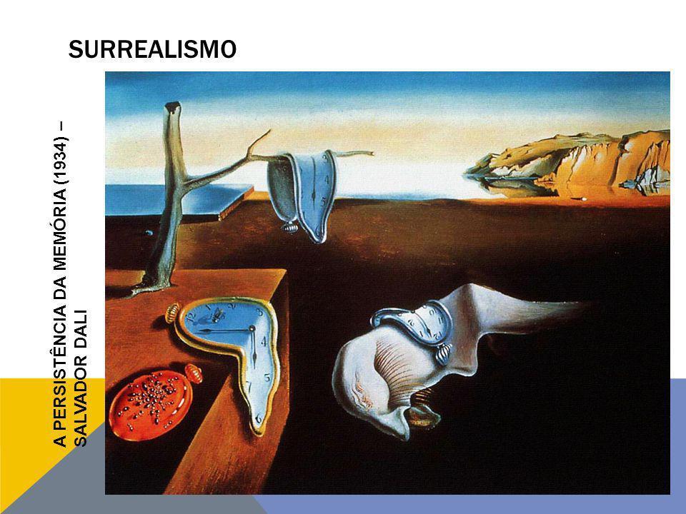 surrealismo A PERSISTÊNCIA DA MEMÓRIA (1934) – SALVADOR DALI