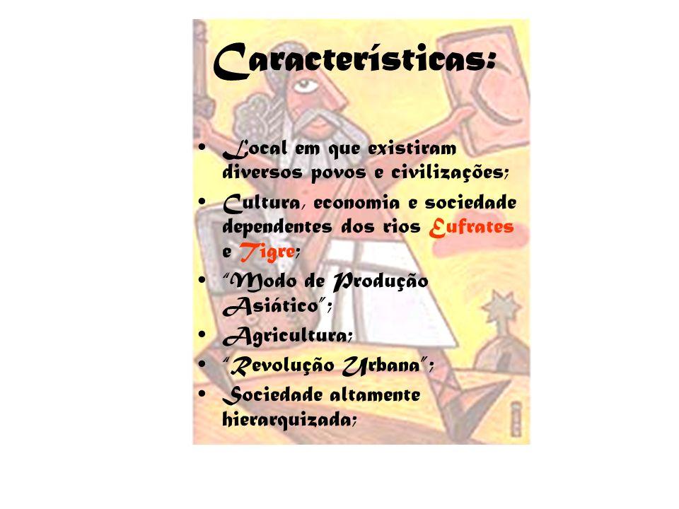 Características: Local em que existiram diversos povos e civilizações;