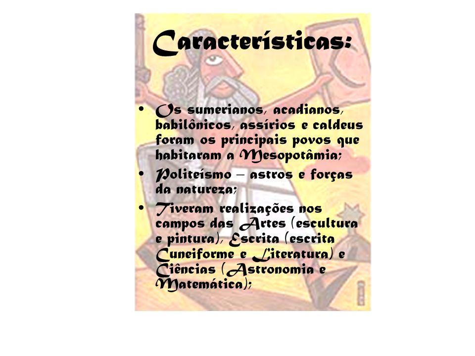 Características: Os sumerianos, acadianos, babilônicos, assírios e caldeus foram os principais povos que habitaram a Mesopotâmia;
