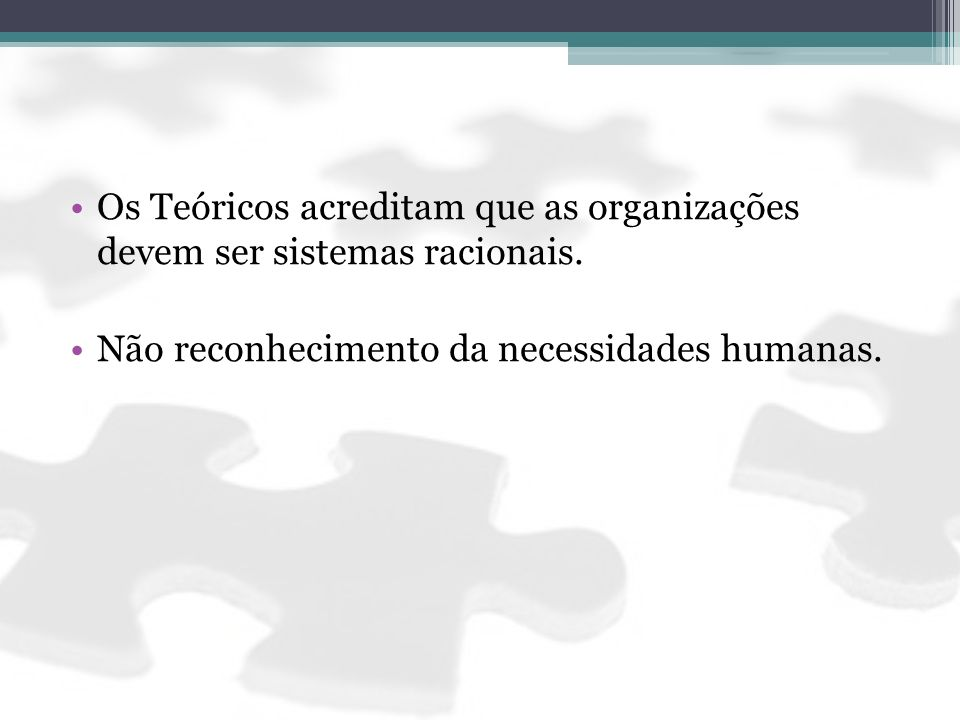 Os Teóricos acreditam que as organizações devem ser sistemas racionais.