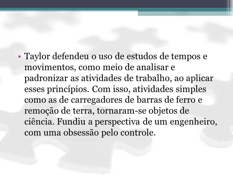 Taylor defendeu o uso de estudos de tempos e movimentos, como meio de analisar e padronizar as atividades de trabalho, ao aplicar esses princípios.