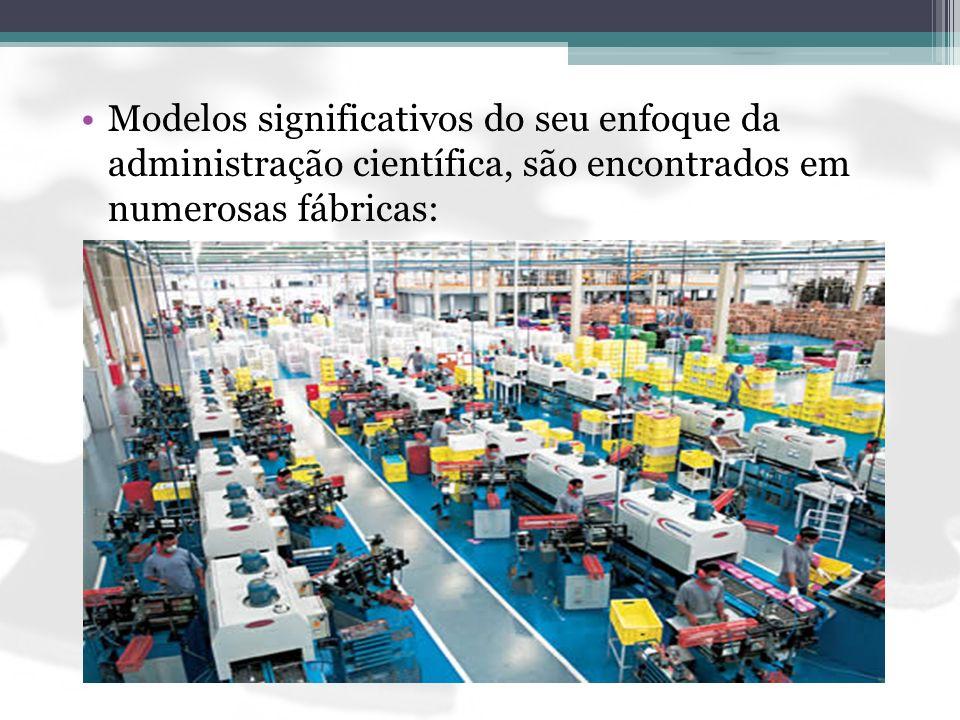 Modelos significativos do seu enfoque da administração científica, são encontrados em numerosas fábricas: