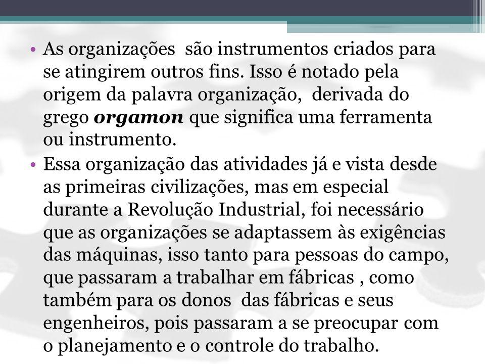 As organizações são instrumentos criados para se atingirem outros fins