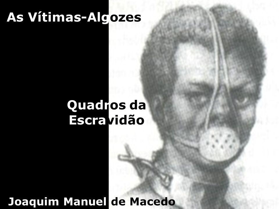 As Vítimas-Algozes Quadros da Escravidão Joaquim Manuel de Macedo