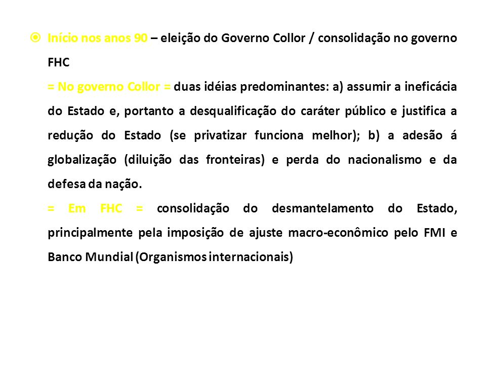 Início nos anos 90 – eleição do Governo Collor / consolidação no governo FHC