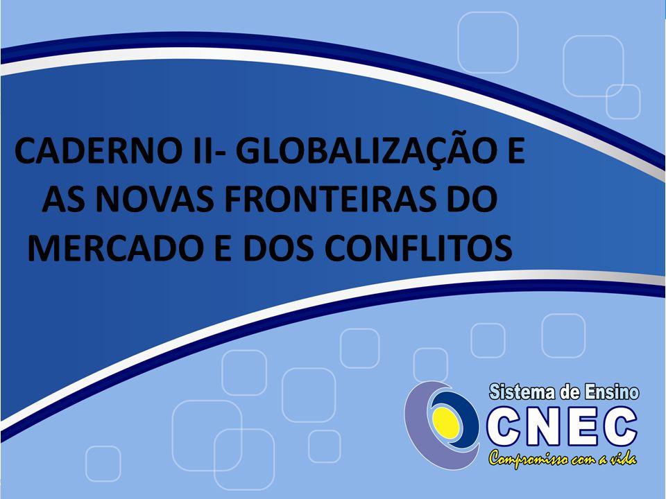CADERNO II- GLOBALIZAÇÃO E AS NOVAS FRONTEIRAS DO MERCADO E DOS CONFLITOS