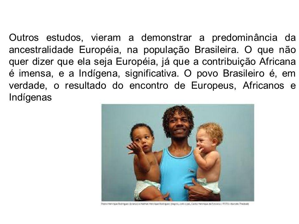 Outros estudos, vieram a demonstrar a predominância da ancestralidade Européia, na população Brasileira.
