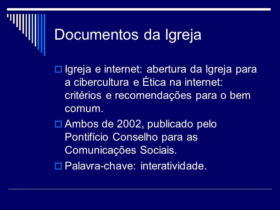 Documentos da Igreja Igreja e internet: abertura da Igreja para a cibercultura e Ética na internet: critérios e recomendações para o bem comum.