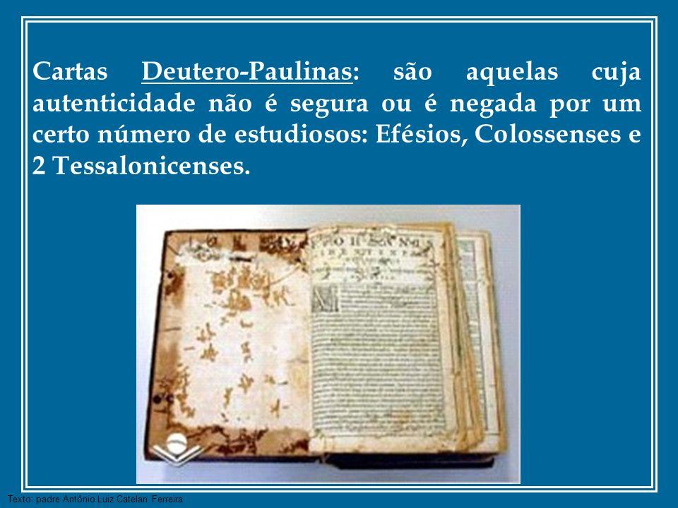 Cartas Deutero-Paulinas: são aquelas cuja autenticidade não é segura ou é negada por um certo número de estudiosos: Efésios, Colossenses e 2 Tessalonicenses.