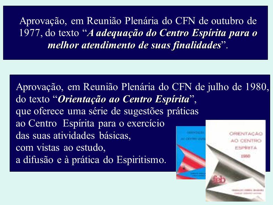 Aprovação, em Reunião Plenária do CFN de outubro de 1977, do texto A adequação do Centro Espírita para o melhor atendimento de suas finalidades .