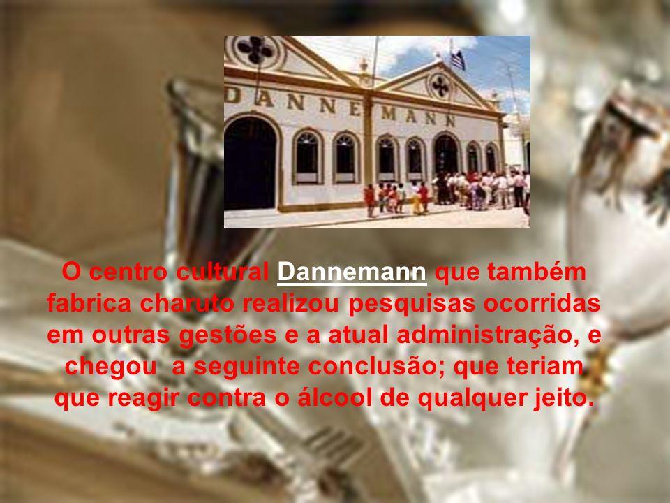 O centro cultural Dannemann que também fabrica charuto realizou pesquisas ocorridas em outras gestões e a atual administração, e chegou a seguinte conclusão; que teriam que reagir contra o álcool de qualquer jeito.