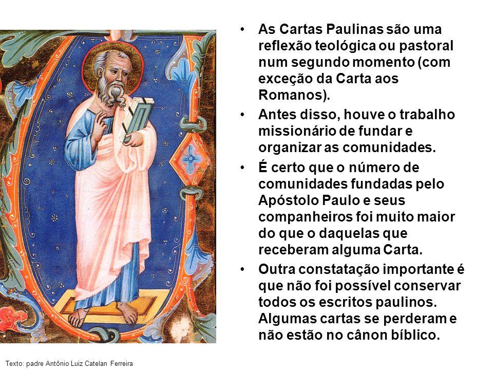 As Cartas Paulinas são uma reflexão teológica ou pastoral num segundo momento (com exceção da Carta aos Romanos).