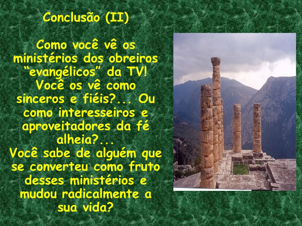Como você vê os ministérios dos obreiros evangélicos da TV!