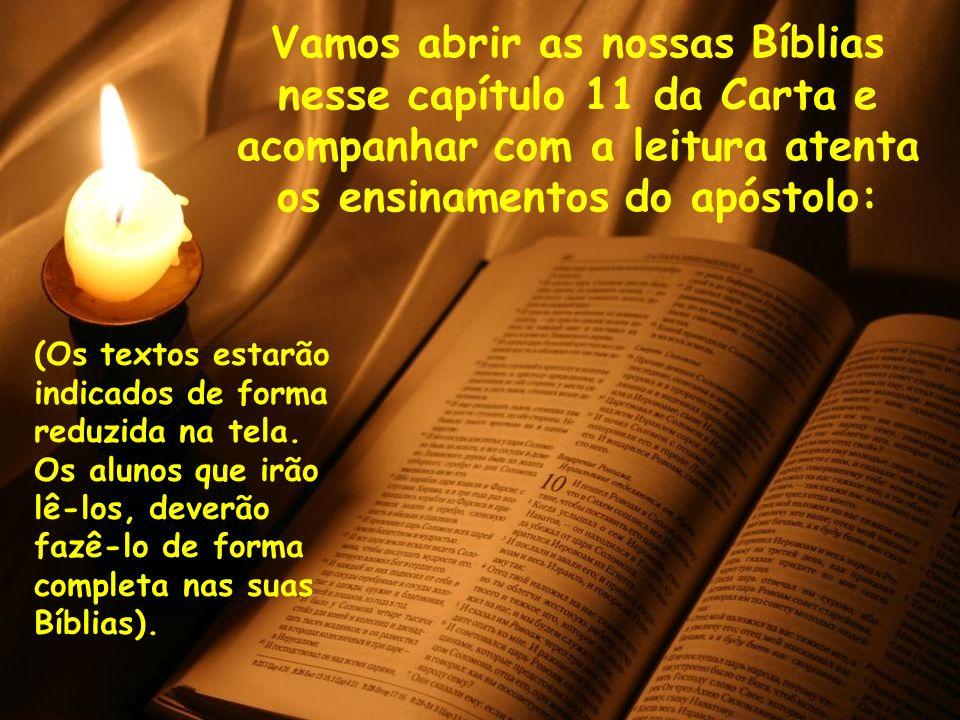 Vamos abrir as nossas Bíblias nesse capítulo 11 da Carta e acompanhar com a leitura atenta os ensinamentos do apóstolo: