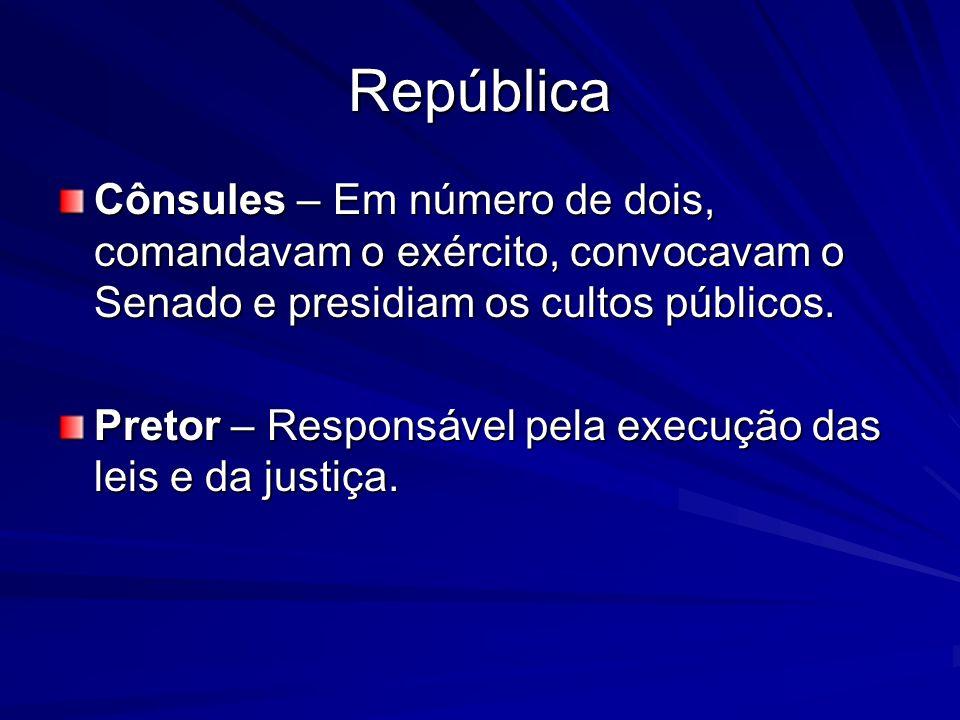 República Cônsules – Em número de dois, comandavam o exército, convocavam o Senado e presidiam os cultos públicos.
