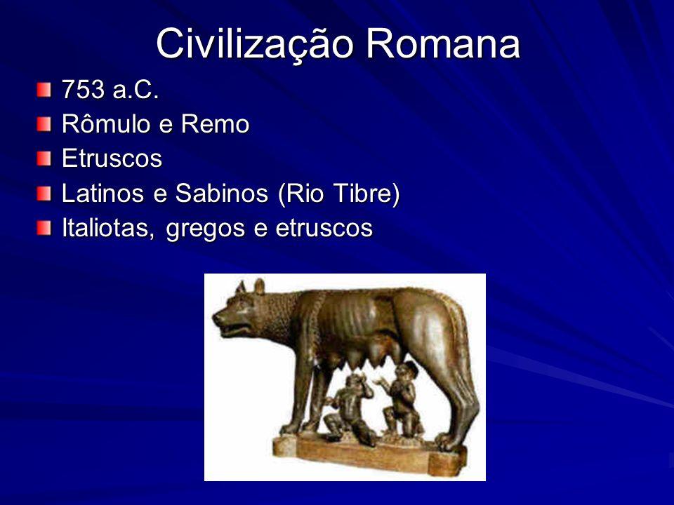Civilização Romana 753 a.C. Rômulo e Remo Etruscos