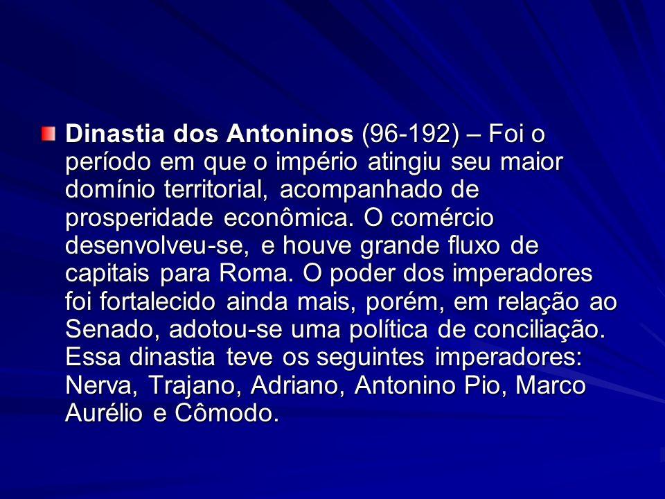 Dinastia dos Antoninos (96-192) – Foi o período em que o império atingiu seu maior domínio territorial, acompanhado de prosperidade econômica.