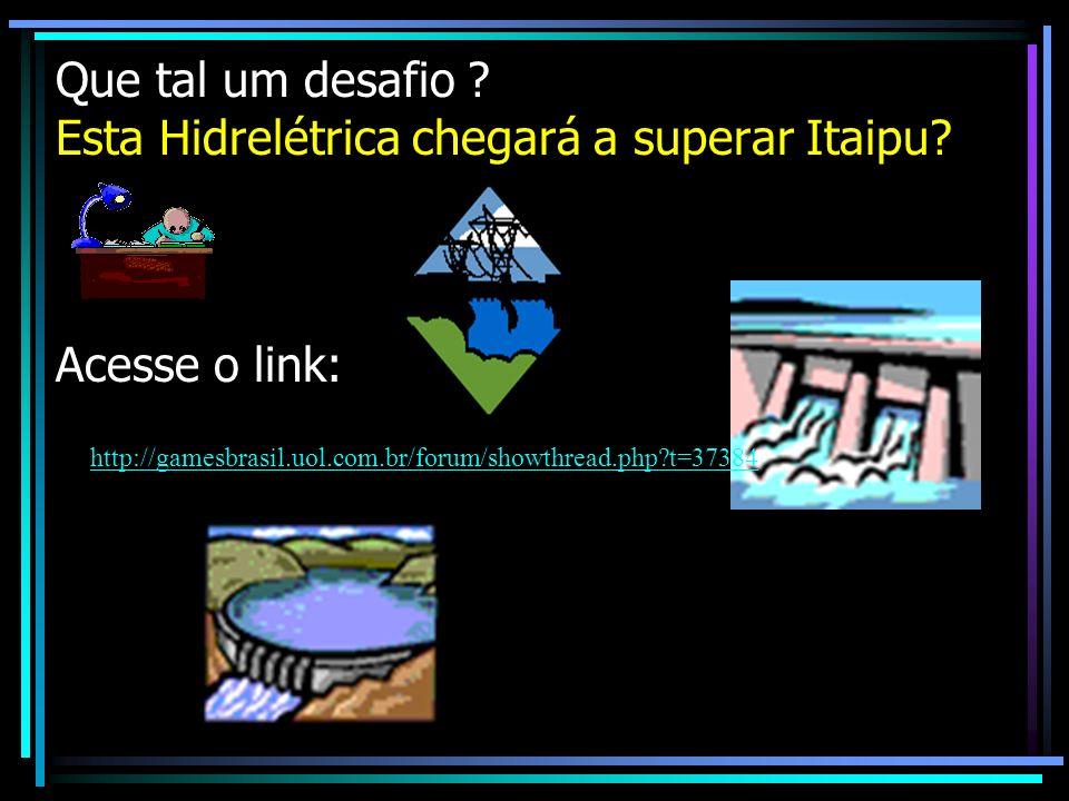 Que tal um desafio. Esta Hidrelétrica chegará a superar Itaipu