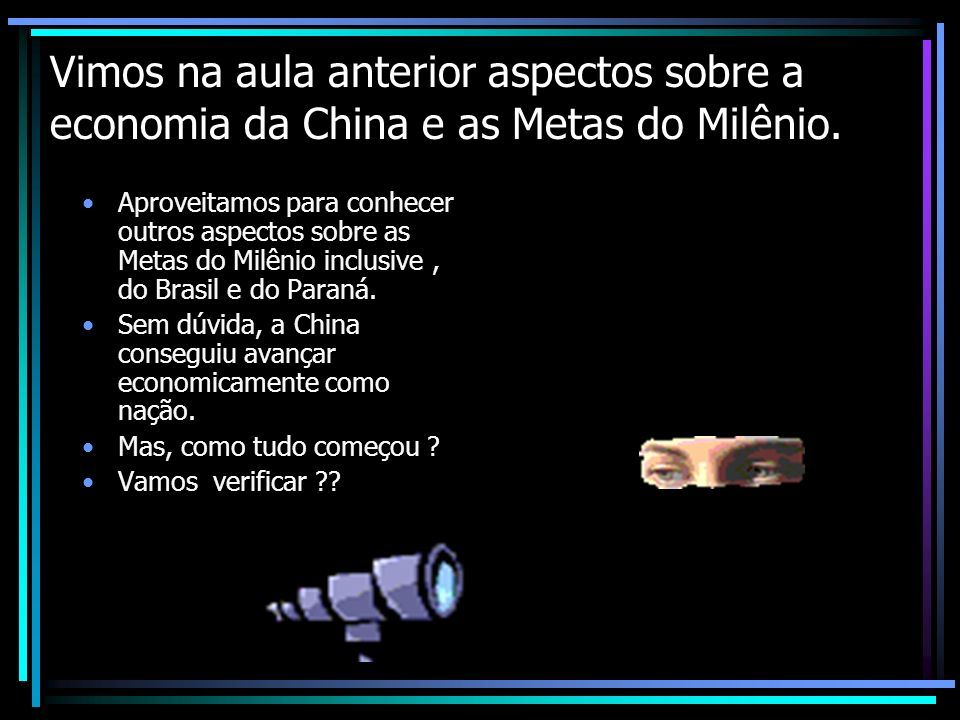 Vimos na aula anterior aspectos sobre a economia da China e as Metas do Milênio.