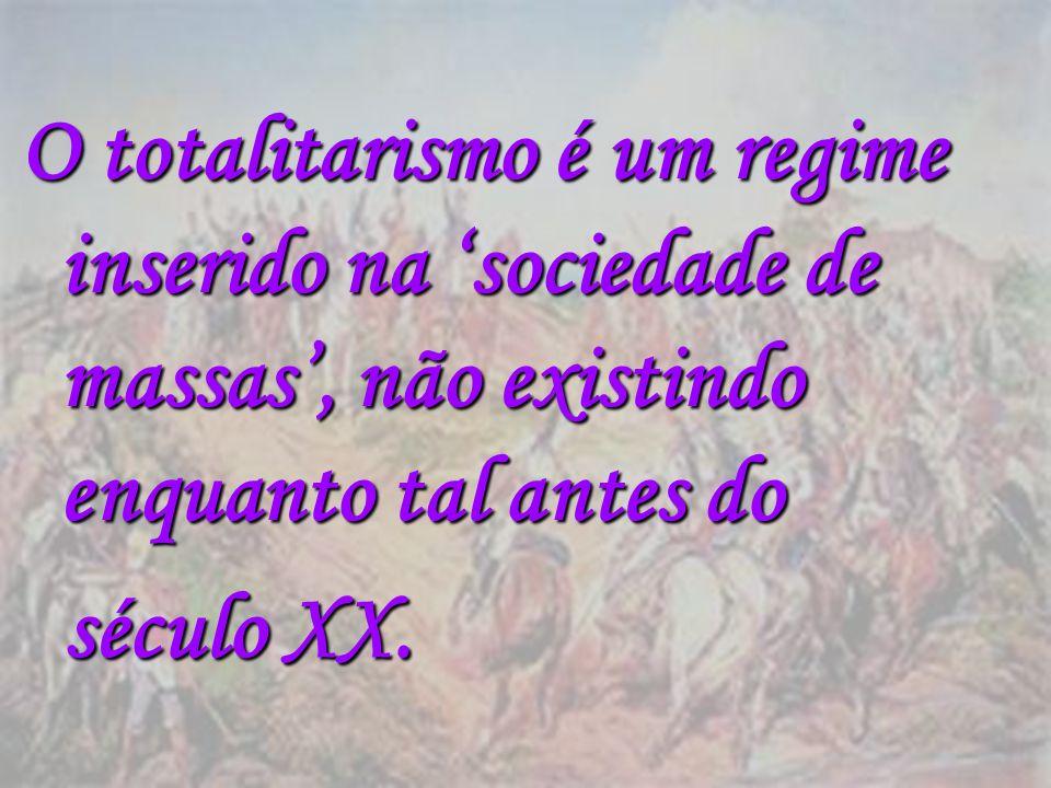 O totalitarismo é um regime inserido na 'sociedade de massas', não existindo enquanto tal antes do
