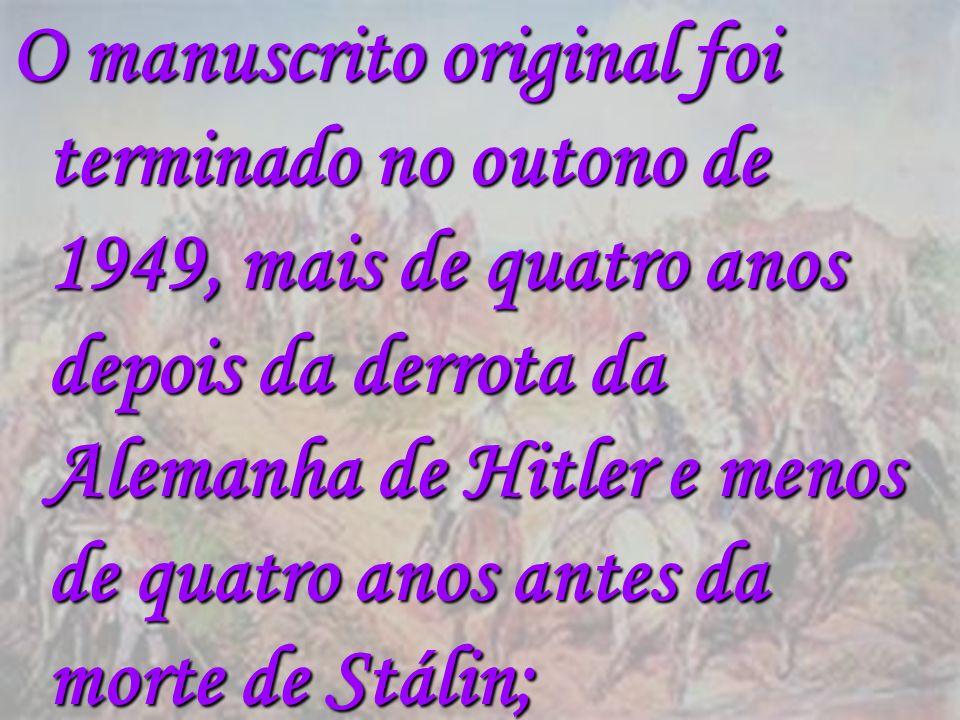 O manuscrito original foi terminado no outono de 1949, mais de quatro anos depois da derrota da Alemanha de Hitler e menos de quatro anos antes da morte de Stálin;