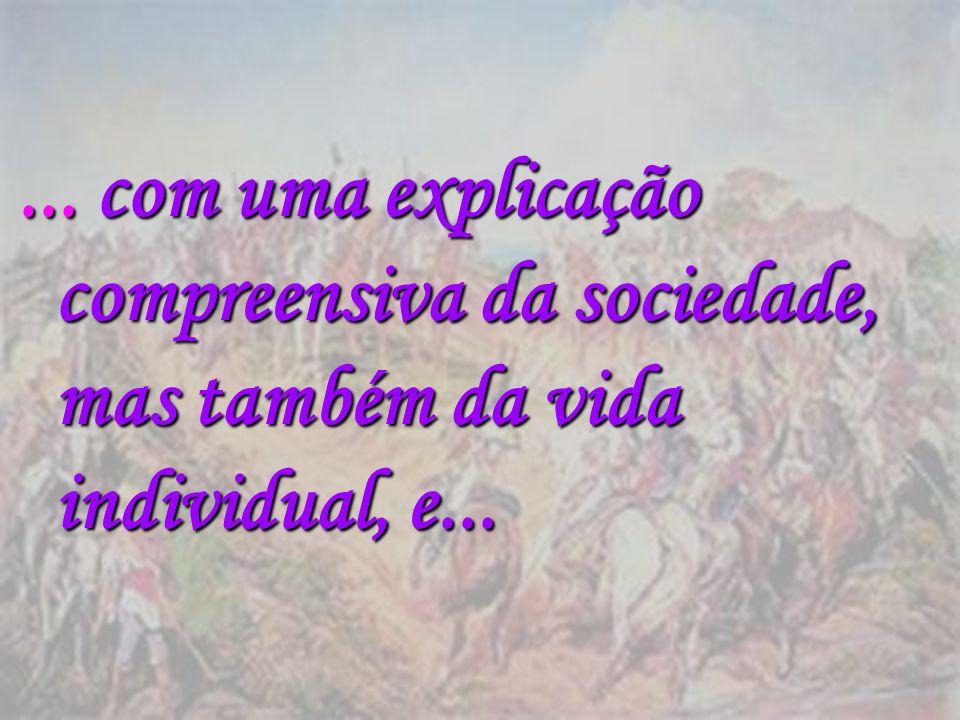 ... com uma explicação compreensiva da sociedade, mas também da vida individual, e...