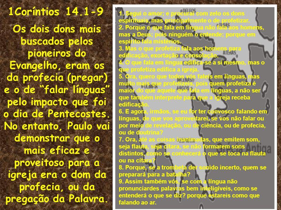 1Coríntios 14.1-9 1. Segui o amor; e procurai com zelo os dons espirituais, mas principalmente o de profetizar.
