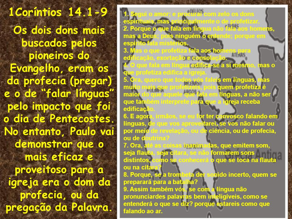 1Coríntios 14.1-91. Segui o amor; e procurai com zelo os dons espirituais, mas principalmente o de profetizar.
