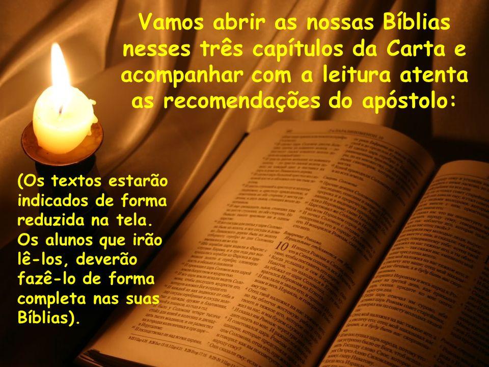 Vamos abrir as nossas Bíblias nesses três capítulos da Carta e acompanhar com a leitura atenta as recomendações do apóstolo:
