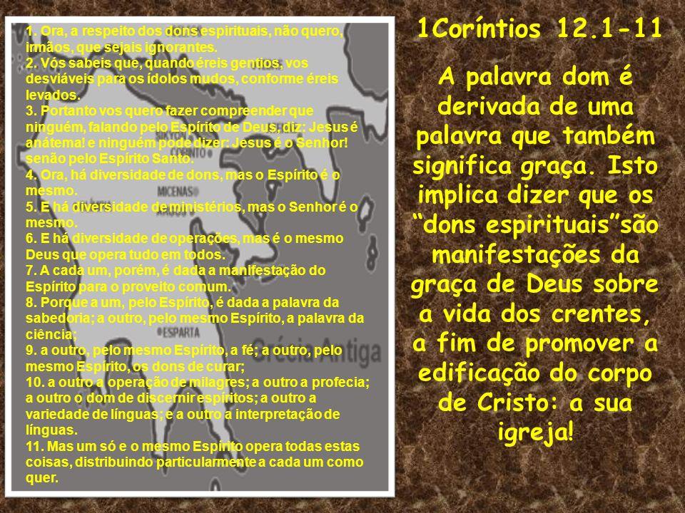 1Coríntios 12.1-11 1. Ora, a respeito dos dons espirituais, não quero, irmãos, que sejais ignorantes.