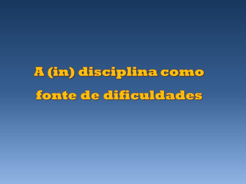 A (in) disciplina como fonte de dificuldades