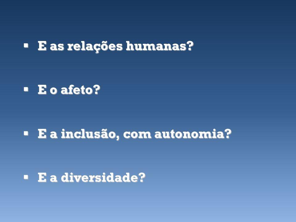 E as relações humanas E o afeto E a inclusão, com autonomia E a diversidade