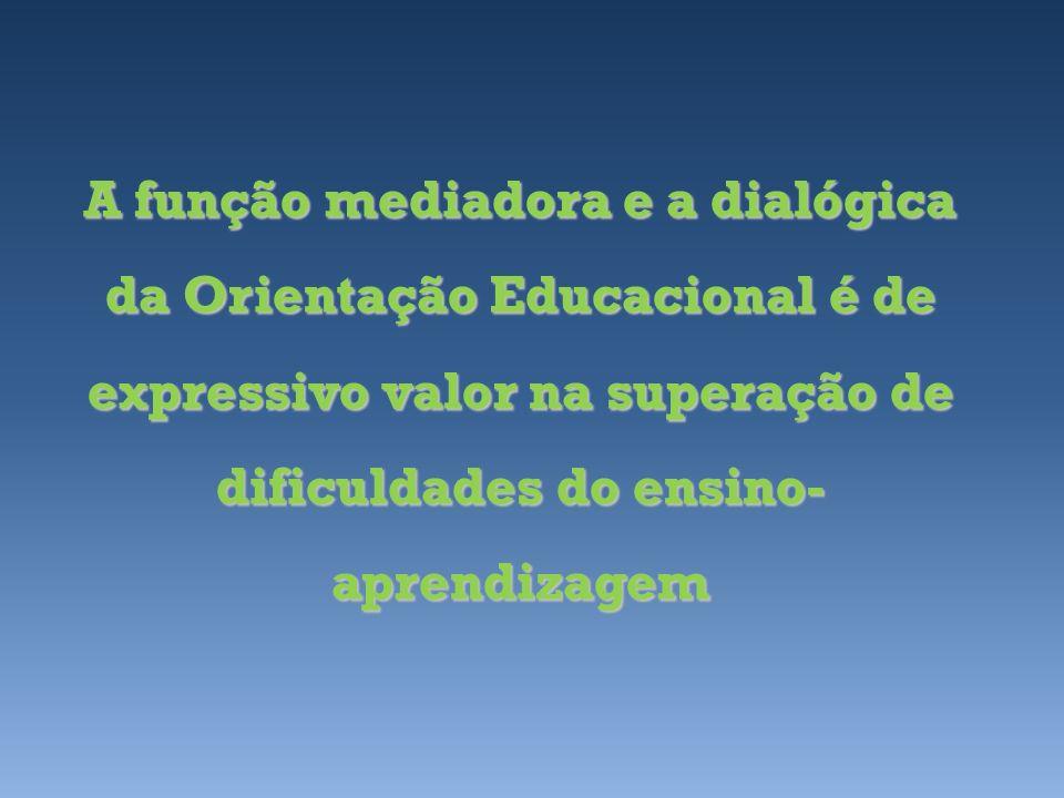 A função mediadora e a dialógica da Orientação Educacional é de expressivo valor na superação de dificuldades do ensino-aprendizagem