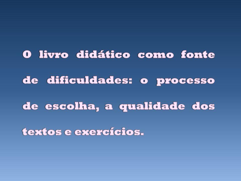 O livro didático como fonte de dificuldades: o processo de escolha, a qualidade dos textos e exercícios.