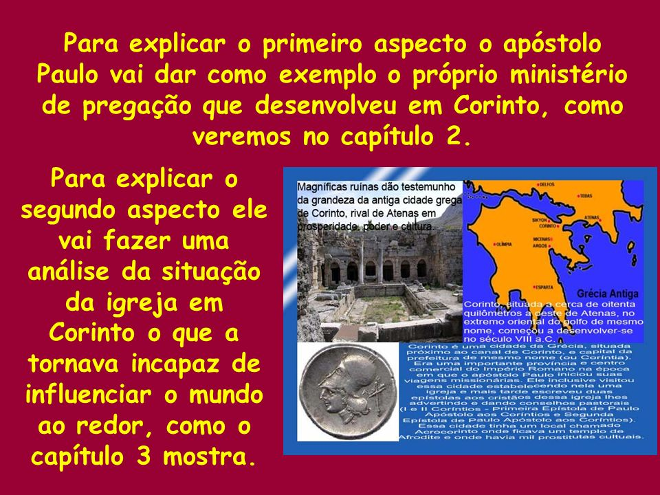 Para explicar o primeiro aspecto o apóstolo Paulo vai dar como exemplo o próprio ministério de pregação que desenvolveu em Corinto, como veremos no capítulo 2.