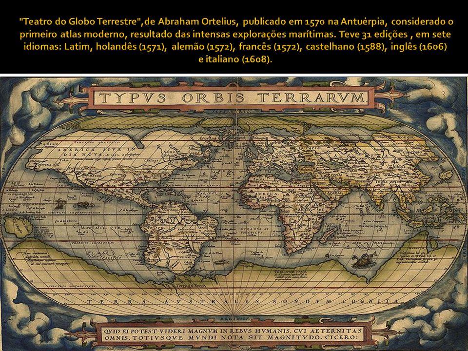 Teatro do Globo Terrestre ,de Abraham Ortelius, publicado em 1570 na Antuérpia, considerado o primeiro atlas moderno, resultado das intensas explorações marítimas.