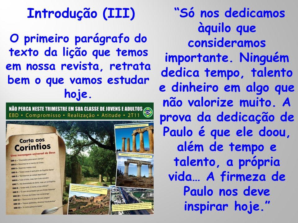 Introdução (III)O primeiro parágrafo do texto da lição que temos em nossa revista, retrata bem o que vamos estudar hoje.